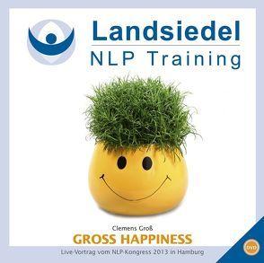 Gross Happiness –  Erfolgreich & Glücklich von Groß,  Clemens, Landsiedel,  Stephan