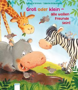Groß oder klein – alle wollen Freunde sein! von Grimm,  Sandra, Kraushaar,  Sabine