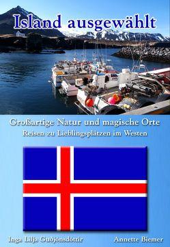 Großartige Natur und magische Orte – Reisen zu Lieblingsplätzen im Westen von Biemer,  Annette, Guðjónsdóttir,  Inga Lilja