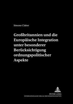 Großbritannien und die Europäische Integration unter besonderer Berücksichtigung ordnungspolitischer Aspekte von Claber,  Simone