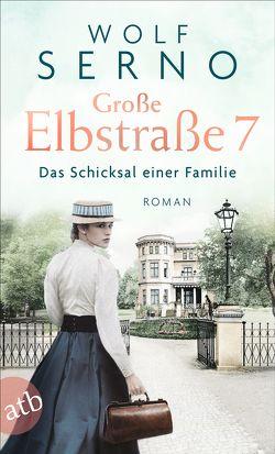 Große Elbstraße 7 – Das Schicksal einer Familie von Serno,  Wolf