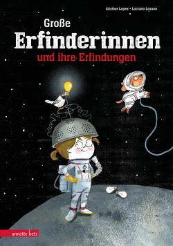 Große Erfinderinnen und ihre Erfindungen von Becker,  Svenja, Lopez,  Aitziber, Lozano,  Luciano