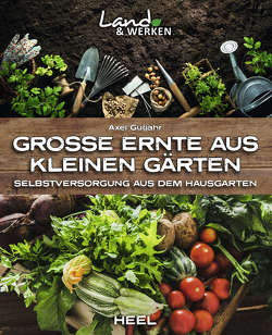 Große Ernte aus kleinen Gärten von Gutjahr,  Axel