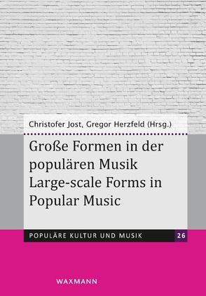 Große Formen in der populären Musik Large-scale Forms in Popular Music von Herzfeld,  Gregor, Jost,  Christofer