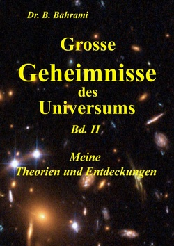 Grosse Geheimnisse des Universums Bd. II, Meine Theorien und Entdeckungen von Bahrami,  Bahram