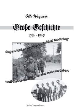 Große Geschichte 1914 – 1945 und kleine Geschichten aus meinem Leben von Wagener,  Otto