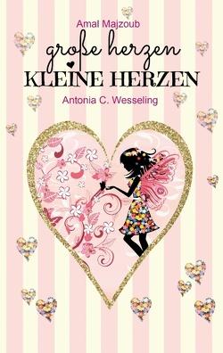 Große Herzen, kleine Herzen von Majzoub, Amal, Wesseling, Antonia C.