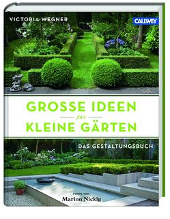 Große Ideen für kleine Gärten von Nickig,  Marion, Wegner,  Victoria