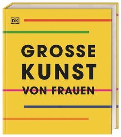 Große Kunst von Frauen von Hunke-Wormser,  Annegret, Theis-Passaro,  Claudia, Zuhl,  Teresa