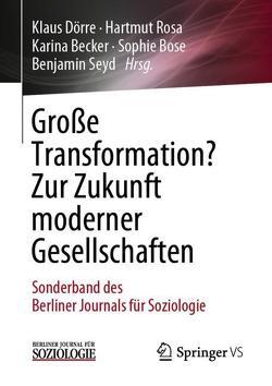 Große Transformation? Zur Zukunft moderner Gesellschaften von Becker,  Karina, Bose,  Sophie, Doerre,  Klaus, Rosa,  Hartmut, Seyd,  Benjamin