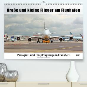 Große und kleine Flieger am Flughafen (Premium, hochwertiger DIN A2 Wandkalender 2021, Kunstdruck in Hochglanz) von Thiem-Eberitsch,  Jana