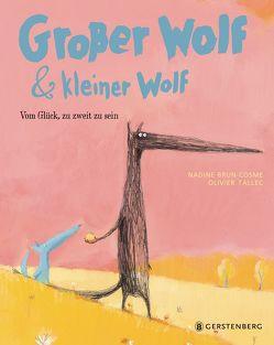Großer Wolf & kleiner Wolf – Vom Glück, zu zweit zu sein von Brun-Cosme,  Nadine, Ott,  Bernadette, Tallec,  Oliver