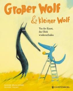 Großer Wolf & kleiner Wolf – Von der Kunst, das Glück wiederzufinden von Brun-Cosme,  Nadine, Ott,  Bernadette, Tallec,  Oliver