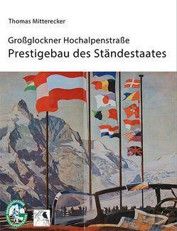 Großglockner-Hochalpenstraße: Prestigebau des Ständestaates von Dipl.-Ing. Mitterecker,  Thomas