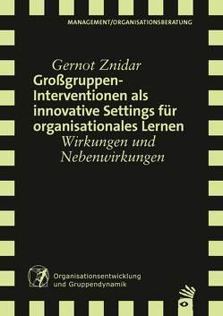 Großgruppeninterventionen als innovative Settings für organisationales Lernen von Znidar,  Gernot