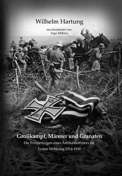 Großkampf, Männer und Granaten von Hartung,  Wilhelm, Möbius,  Ingo