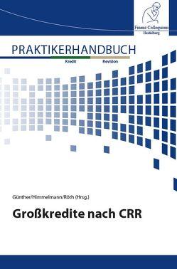 Großkredite nach CRR von Günther,  Frank, Himmelmann,  Christoph, Röth,  Stefan