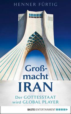 Großmacht Iran von Fürtig,  Henner