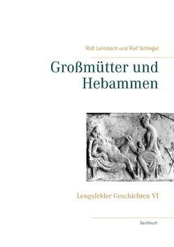 Großmütter und Hebammen von Leimbach,  Rolf, Schlegel,  Rolf