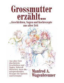 Grossmutter erzählt … von Wagenbrenner,  Manfred A.