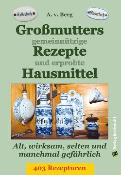 Großmutters gemeinnützige Rezepte und erprobte Hausmittel von Berg,  A.v., Rockstuhl,  Harald