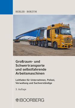 Großraum- und Schwertransporte und selbstfahrende Arbeitsmaschinen von Borzym,  Christian, Rebler,  Adolf