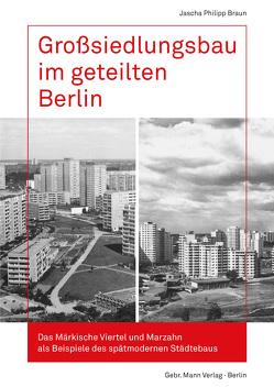 Großsiedlungsbau im geteilten Berlin von Braun,  Jascha Philipp, Wittmann-Englert,  Kerstin