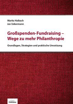 Großspenden-Fundraising– Wege zu mehr Philanthropie von Haibach,  Marita, Uekermann,  Jan