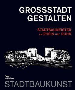 Großstadt gestalten. Stadtbaumeister an Rhein und Ruhr von Jager,  Markus, Sonne,  Wolfgang