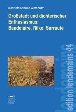 Großstadt und dichterischer Enthusiasmus Baudelaire, Rilke, Sarraute von Schulze-Witzenrath,  Elisabeth