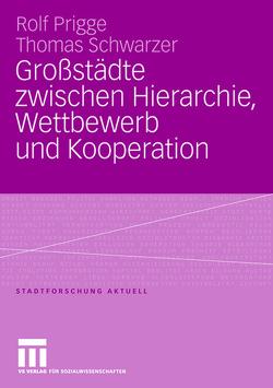Großstädte zwischen Hierarchie, Wettbewerb und Kooperation von Prigge,  Rolf, Schwarzer,  Thomas
