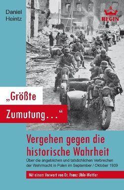 """""""Größte Zumutung…"""" – Vergehen gegen die historische Wahrheit von Heintz,  Daniel, Uhle-Wettler,  Franz"""