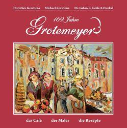 Grotemeyer / 169 Jahre Kaffeehauskultur in Münster von Dr. Kahlert-Dunkel,  Gabriele, Kerstiens,  Dorothée, Kerstiens,  Michael