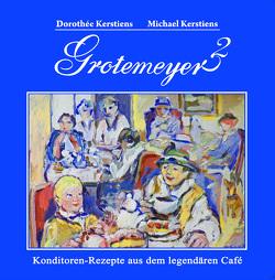 Grotemeyer 2. Konditorenrezepte aus dem legendären Café von Kerstiens,  Dorothée, Kerstiens,  Michael