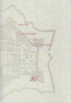 Grotesken von Sabbioneta von Roth,  Tobias, Saltzwedel,  Caroline