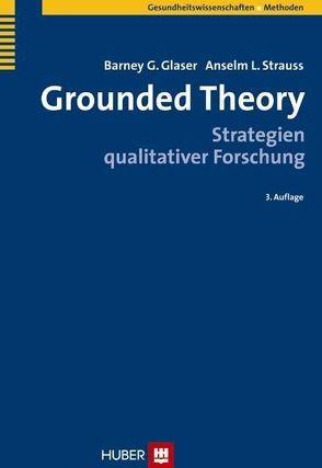 Grounded Theory von Glaser,  Barney G, Hildenbrand,  Bruno, Kaufmann,  Stefan, Paul,  Axel T., Strauss,  Anselm L