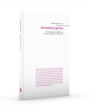 Grounding Logistics von Apicella,  Sabrina, Arnold,  Sina, Bojadzijev,  Manuela
