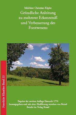 Gründliche Anleitung zu mehrerer Erkenntniß und Verbesserung des Forstwesens von Bendix,  Bernd, Käpler,  Melchior Christian
