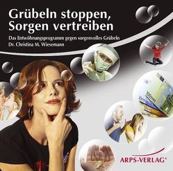 Grübeln stoppen, Sorgen vertreiben von Arps,  Tobias, Wiesemann,  Christina M