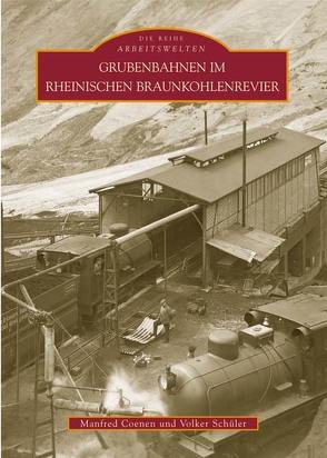 Grubenbahnen im Rheinischen Braunkohlenrevier von Coenen,  Manfred, Schüler,  Volker