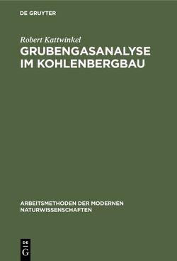 Grubengasanalyse im Kohlenbergbau von Kattwinkel,  Robert