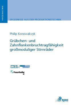 Grübchen- und Zahnflankenbruchtragfähigkeit großmoduliger Stirnräder von Konowalczyk,  Philip