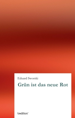 Grün ist das neue Rot von Sworski,  Eduard