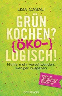 Grün kochen? (Öko)Logisch! von Casali,  Lisa, Lötscher,  Susanne