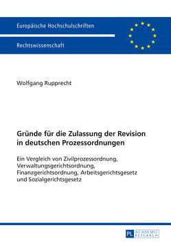 Gründe für die Zulassung der Revision in deutschen Prozessordnungen von Rupprecht,  Wolfgang