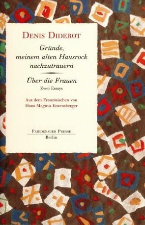 Gründe, meinem alten Hausrock nachzutrauern ❊ Über die Frauen von Diderot,  Denis, Enzensberger,  Hans Magnus