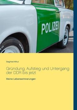 Gründung, Aufstieg und Untergang der DDR bis jetzt von Mikut,  Siegfried