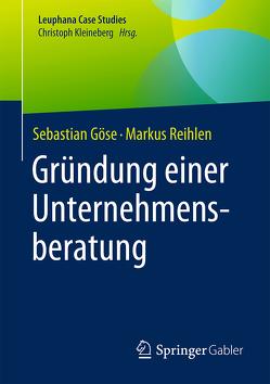 Gründung einer Unternehmensberatung von Göse,  Sebastian, Reihlen,  Markus