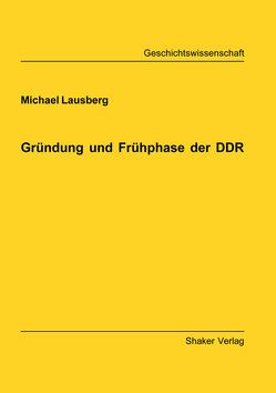 Gründung und Frühphase der DDR von Lausberg,  Michael