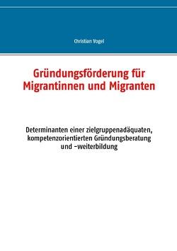 Gründungsförderung für Migrantinnen und Migranten von Vogel,  Christian